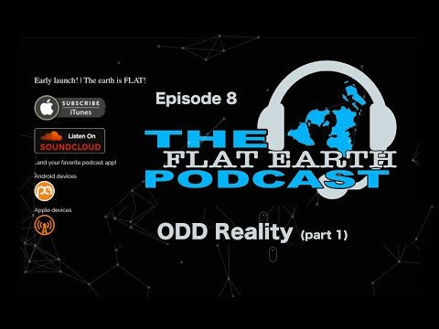 Flat Earth Podcast ep 8 ODD Reality part 1