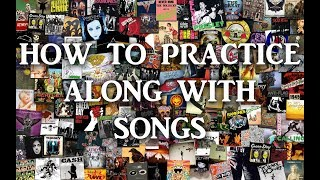 How To Practice Along With Songs