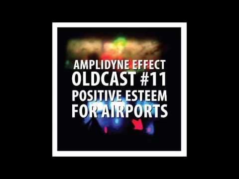 Amplidyne Effect - Oldcast #11 - Positive Esteem for Airports