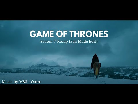 Game Of Thrones Season 7 Re-Cap : M83 - Outro