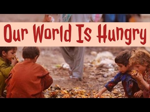 Our World Is Hungry - Facts About World Hunger & Poverty