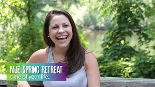 MJE Spring Retreat - Time of your LIFE!!!