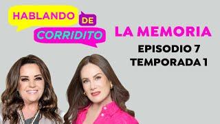 ¡Todo se me olvida!| Hablando De Corridito;Isabel Lascurain y Gloria Calzada | Ep 7 Temp 1