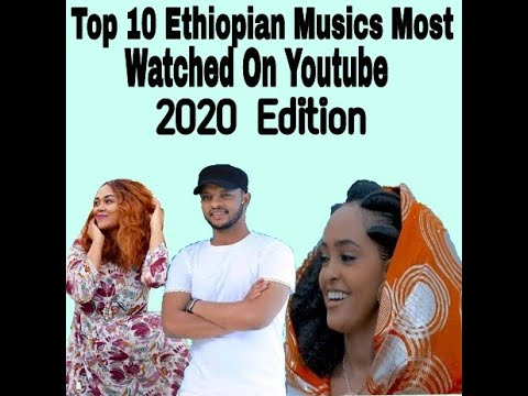 Top 10 Ethiopian Musics Most Watched On Youtube 2020 Edition Youtube