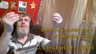 LUKAS GRAHAM - 7 YEARS : Bankrupt Creativity #315 - My Reaction Videos
