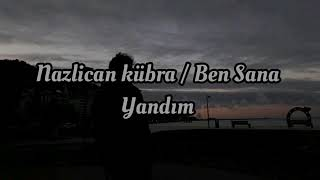 Nazlıcan Kübra - Ben sana yandım / Sözleri (Keşfedilmesi Gereken Şarkılar ) Resimi