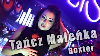 ROXTER - TAŃCZ MALEŃKA (Official Video) NOWOŚĆ DISCO POLO 2017