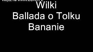 Wilki - Ballada o Tolku Bananie