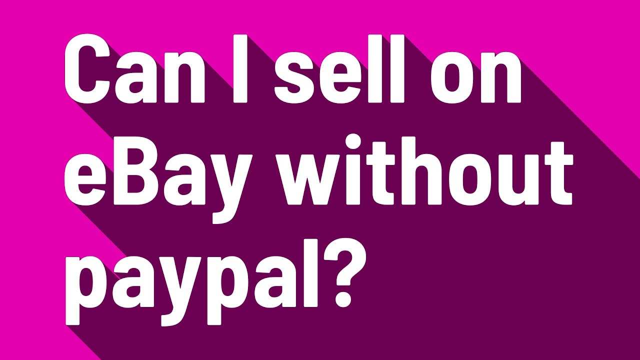 Can I Sell On Ebay Without Paypal Youtube