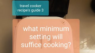 Travel cooker guide 3 : what minimum settings will suffice cooking..part 1