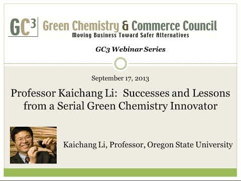 9/17/13 - Professor Kaichang Li: Successes And Lessons From A Serial Green Chemistry Innovator