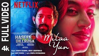 FULL SONG: Milaa Yun   Haseen Dillruba   Taapsee P, Vikrant M, Harshvardhan R   Amit Trivedi