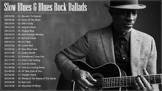 Slow Blues & Blues Rock Ballads Playlist ♫ The Best Slow Blues Songs Ever