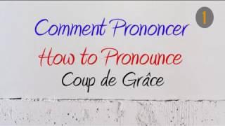How to Pronounce – Comment Prononcer: Coup de Grâce
