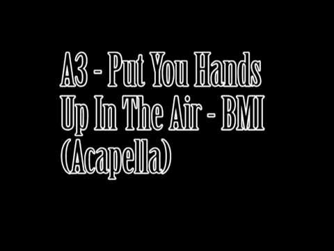 A3 - Put Your Hands Up In the Air - BMI (Acapella)