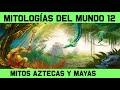 MITOS Y LEYENDAS 12: Mitología Azteca y Maya