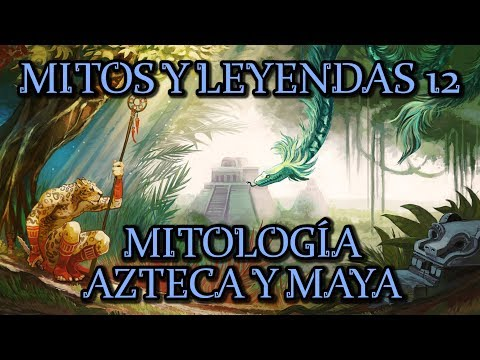 MYTHS AND LEGENDS 12: Aztec and Maya Mythology