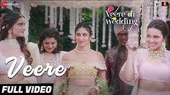 Veere - Full Video | Veere Di Wedding | Kareena Kapoor Khan, Sonam Kapoor Ahuja, Swara & Shikha