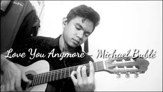 Love You Anymore - Michael Bublé (Lyrics + cover)