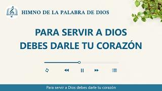 Canción cristiana | Para servir a Dios debes darle tu corazón