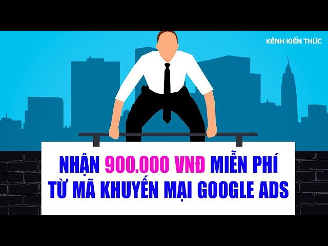 [Kenh Kien Thuc] Cách sử dụng mã khuyến mại Google ads để chạy quảng cáo