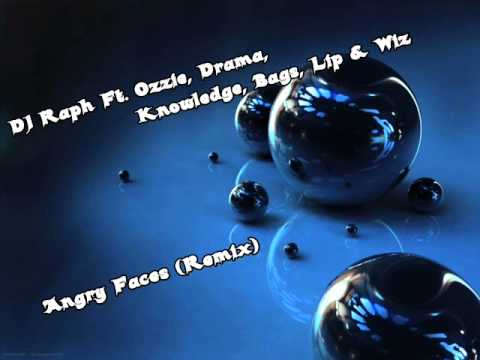 DJ Raph Ft. Ozzie, Drama, Knowledge, Bags, Lip & Wiz - Angry Faces (Remix)
