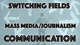 Career Switch - Switching fields to Mass Communication
