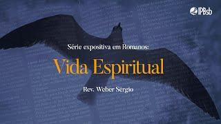 2021-10-10 - Vida Espiritual - Romanos 8.1-11 - Rev. Weber Sérgio - Transmissão Vespertina