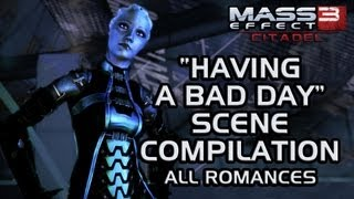 "Mass Effect 3 Citadel DLC: ""Having a bad day"" scene compilation (all romances)"