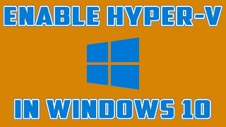 How to enable Hyper V on Windows 10