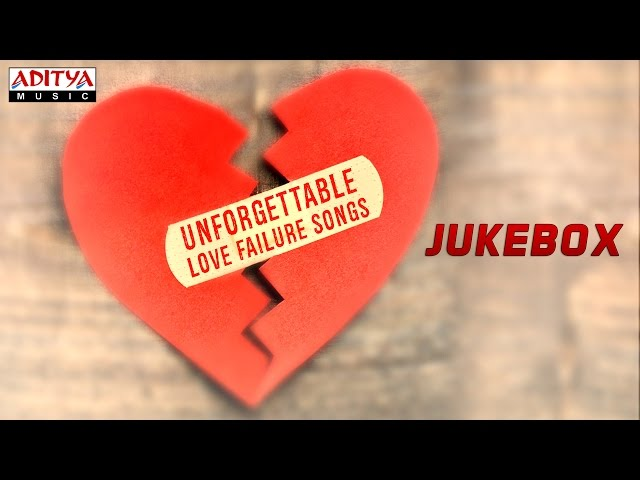 Unforgettable Love Failure Songs