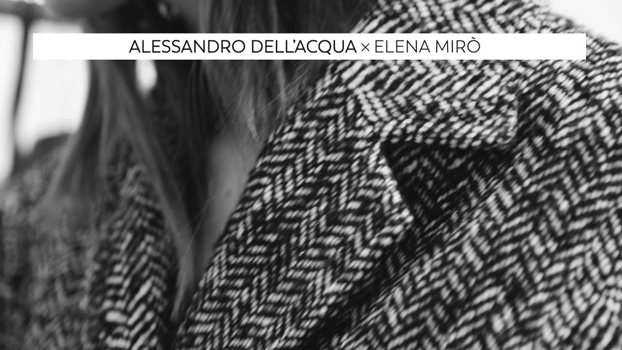 Elena Mirò | Alessandro Dell'Acqua x Elena Mirò | Making of - YouTube