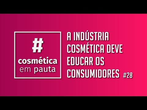 Como a indústria cosmética deve educar os consumidores? - Pauta #28