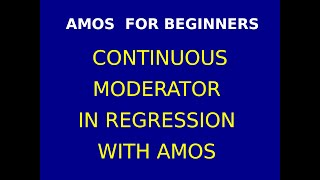54  Continuous Moderation in Regression with AMOS Part 2