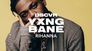 Baixar Yxng Bane - Rihanna (Live) - dscvr ARTISTS TO WATCH 2018