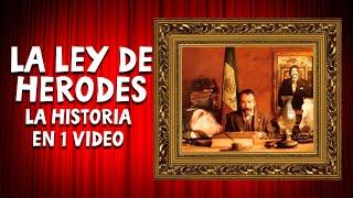 La Ley de Herodes: La Historia en 1 video