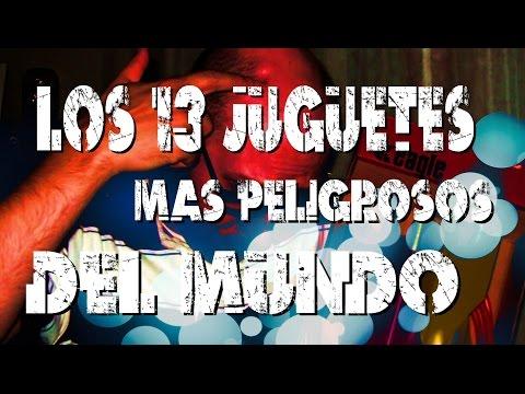 LOS 13 JUGUETES MÁS PELIGROSOS DEL MUNDO   Los mejores Top