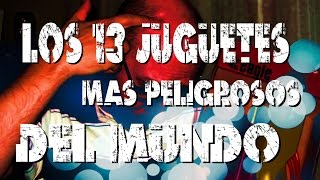 LOS 13 JUGUETES MÁS PELIGROSOS DEL MUNDO | Los mejores Top