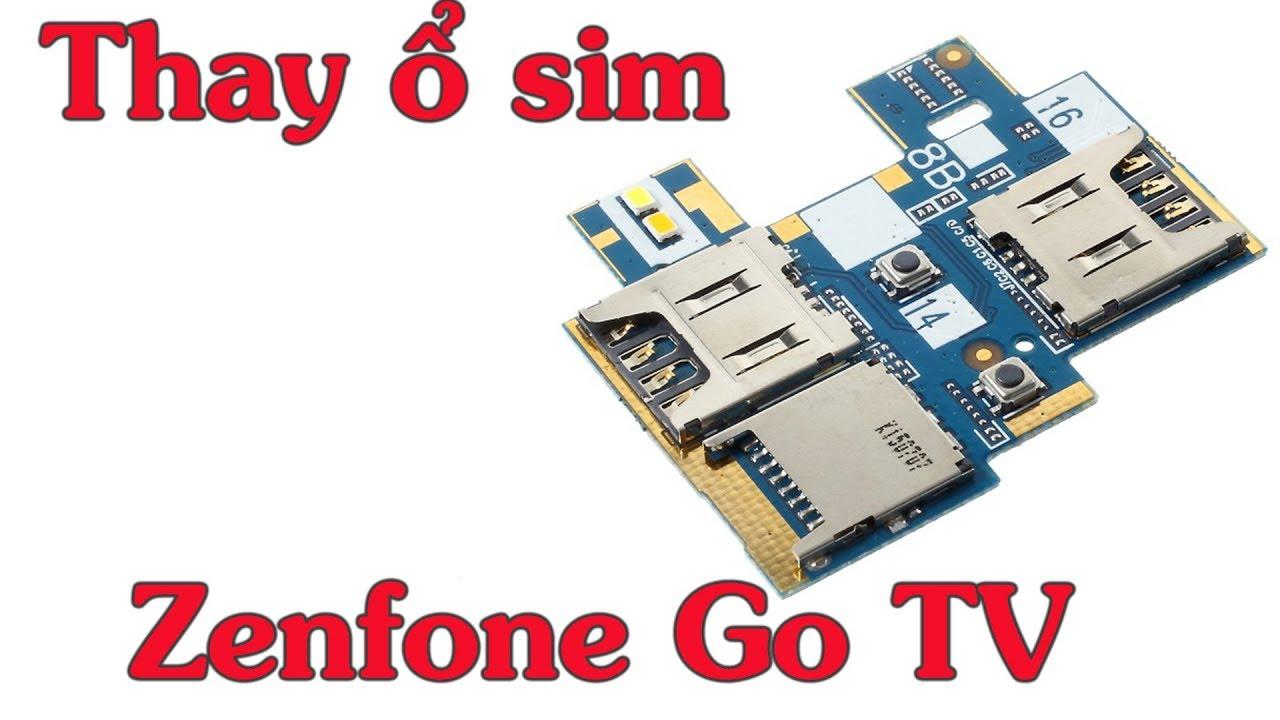 Thay ổ sim Asus Zenfone Go TV lỗi không nhận sim , sóng yếu