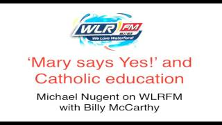Mary says Yes! and Catholic education - Michael Nugent on WLRFM