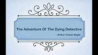 The Adventure Of The Dying Detective by Arthur Conan Doyle | Animated Story For Kids