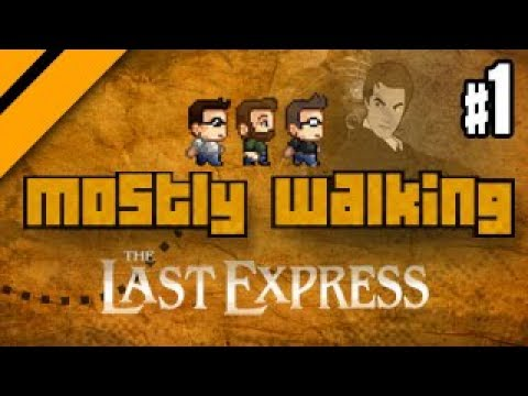 Mostly Walking - The Last Express P1