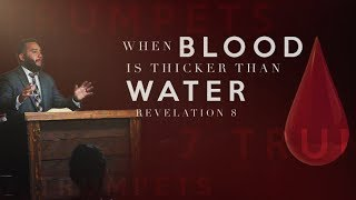When Blood Is Thicker Than Water (Revelation 8) - Pastor Bruce Mejia