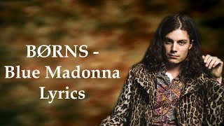 BØRNS  - Blue Madonna (Lyrics)
