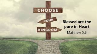 "Choose Your Kingdom: ""Blessed Are the Pure in Heart"""