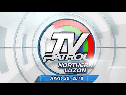 TV Patrol Northern  Luzon - Apr 20, 2018