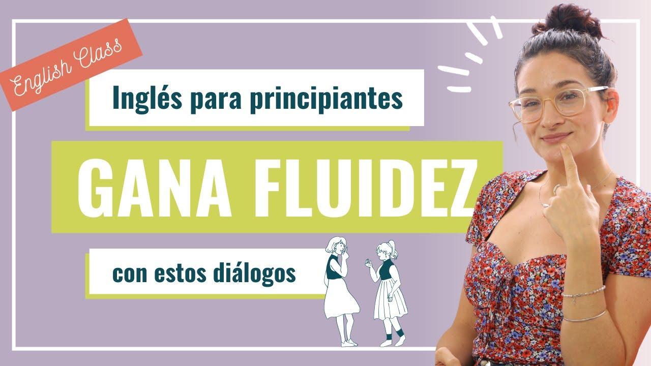 Download Estos diálogos en presente, pasado y futuro en ingles te van a ayudar a ganar fluidez y confianza