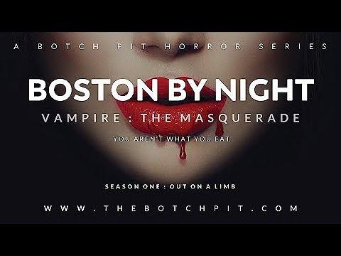 Vampire: the Masquerade 5th Edition I Boston By Night | Season 1 | Session 4 | Parts 4 + 5 I Dunzo