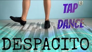 DESPACITO Luis Fonsi ft Daddy Yankee - MY TAP DANCE CHOREOGRAPHY
