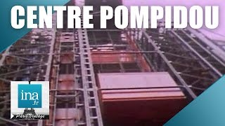 Centre Pompidou, une architecture qui ne laisse pas indifférent   Archive INA
